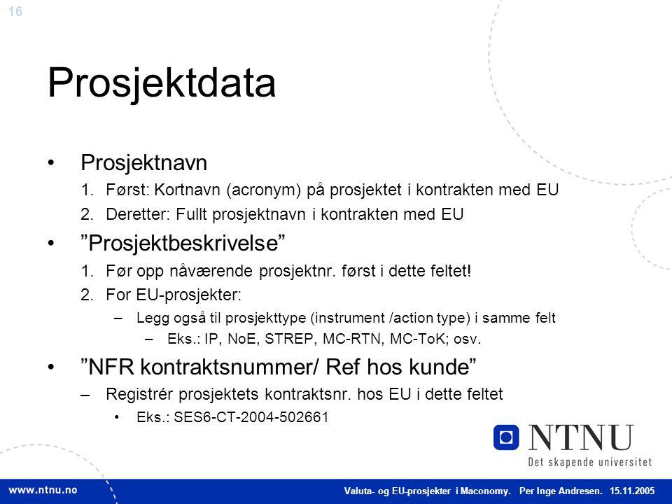 """16 Prosjektdata Prosjektnavn 1.Først: Kortnavn (acronym) på prosjektet i kontrakten med EU 2.Deretter: Fullt prosjektnavn i kontrakten med EU """"Prosjek"""