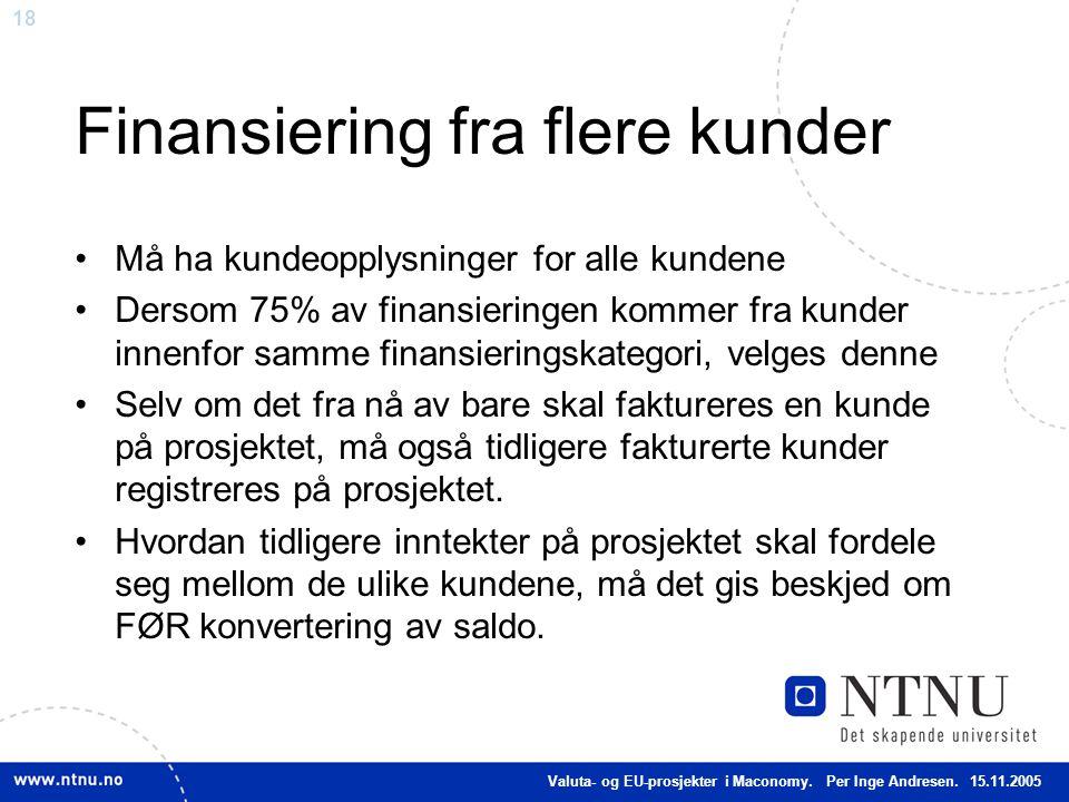 18 Finansiering fra flere kunder Må ha kundeopplysninger for alle kundene Dersom 75% av finansieringen kommer fra kunder innenfor samme finansieringsk