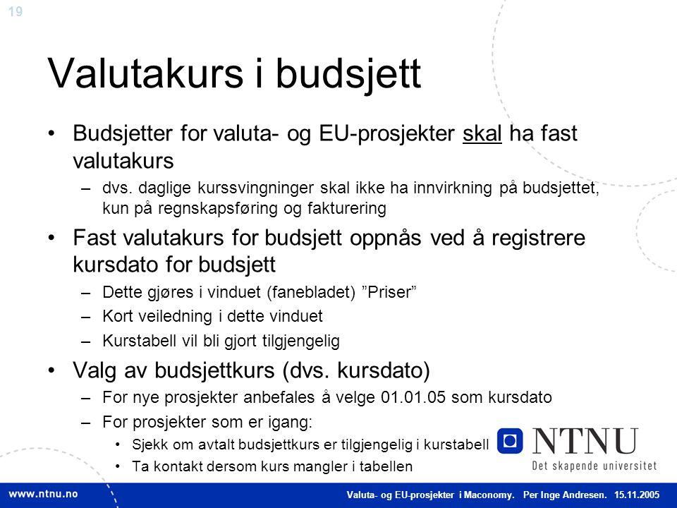 19 Valutakurs i budsjett Budsjetter for valuta- og EU-prosjekter skal ha fast valutakurs –dvs. daglige kurssvingninger skal ikke ha innvirkning på bud