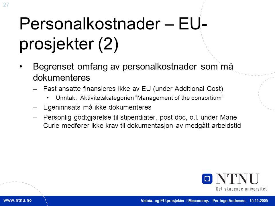 27 Personalkostnader – EU- prosjekter (2) Begrenset omfang av personalkostnader som må dokumenteres –Fast ansatte finansieres ikke av EU (under Additi