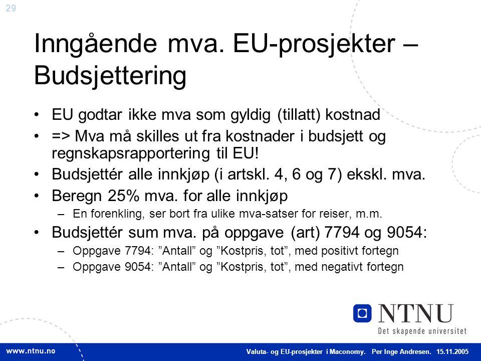 29 Inngående mva. EU-prosjekter – Budsjettering EU godtar ikke mva som gyldig (tillatt) kostnad => Mva må skilles ut fra kostnader i budsjett og regns