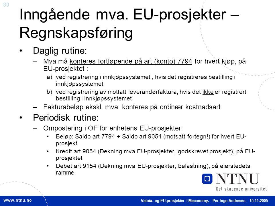 30 Inngående mva. EU-prosjekter – Regnskapsføring Daglig rutine: –Mva må konteres fortløpende på art (konto) 7794 for hvert kjøp, på EU-prosjektet : a