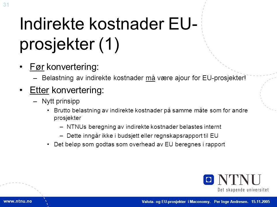 31 Indirekte kostnader EU- prosjekter (1) Før konvertering: –Belastning av indirekte kostnader må være ajour for EU-prosjekter! Etter konvertering: –N