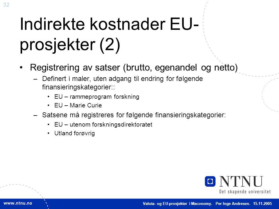 32 Indirekte kostnader EU- prosjekter (2) Registrering av satser (brutto, egenandel og netto) –Definert i maler, uten adgang til endring for følgende