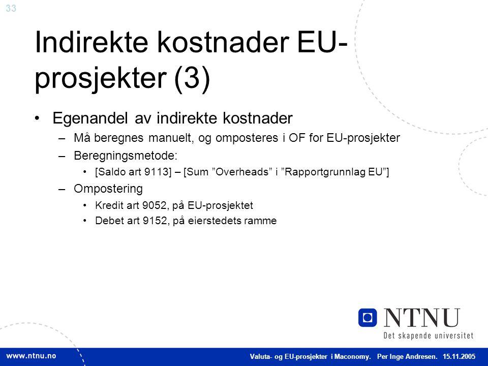 33 Indirekte kostnader EU- prosjekter (3) Egenandel av indirekte kostnader –Må beregnes manuelt, og omposteres i OF for EU-prosjekter –Beregningsmetod