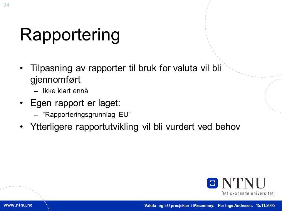 """34 Rapportering Tilpasning av rapporter til bruk for valuta vil bli gjennomført –Ikke klart ennå Egen rapport er laget: –""""Rapporteringsgrunnlag EU"""" Yt"""