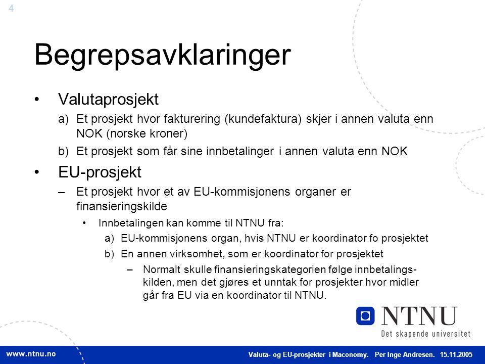4 Begrepsavklaringer Valutaprosjekt a)Et prosjekt hvor fakturering (kundefaktura) skjer i annen valuta enn NOK (norske kroner) b)Et prosjekt som får s
