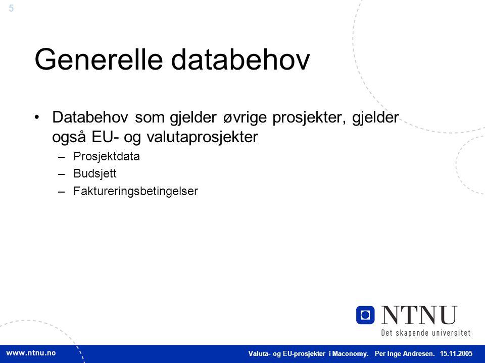 5 Generelle databehov Databehov som gjelder øvrige prosjekter, gjelder også EU- og valutaprosjekter –Prosjektdata –Budsjett –Faktureringsbetingelser V