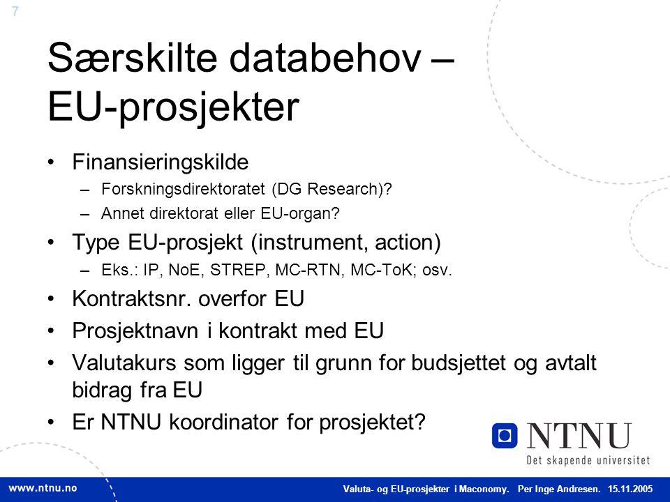 7 Særskilte databehov – EU-prosjekter Finansieringskilde –Forskningsdirektoratet (DG Research)? –Annet direktorat eller EU-organ? Type EU-prosjekt (in