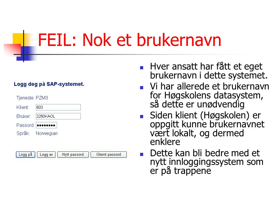 FEIL: Nok et brukernavn Hver ansatt har fått et eget brukernavn i dette systemet. Vi har allerede et brukernavn for Høgskolens datasystem, så dette er