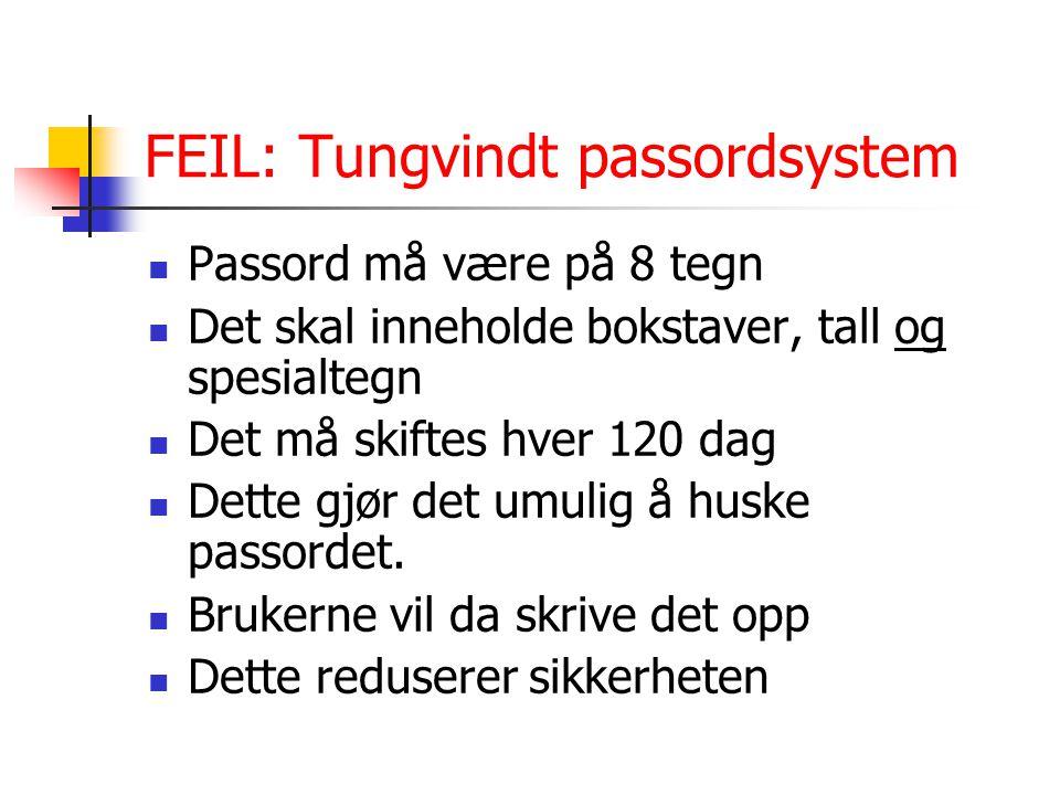FEIL: Tungvindt passordsystem Passord må være på 8 tegn Det skal inneholde bokstaver, tall og spesialtegn Det må skiftes hver 120 dag Dette gjør det umulig å huske passordet.