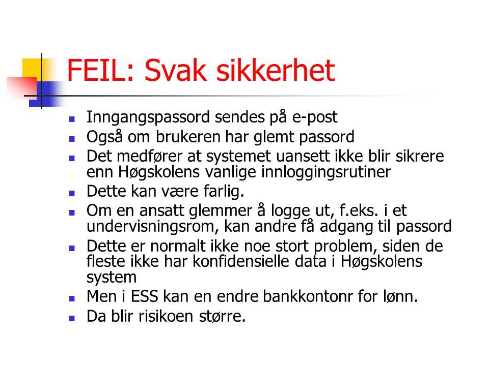 FEIL: Svak sikkerhet Inngangspassord sendes på e-post Også om brukeren har glemt passord Det medfører at systemet uansett ikke blir sikrere enn Høgskolens vanlige innloggingsrutiner Dette kan være farlig.
