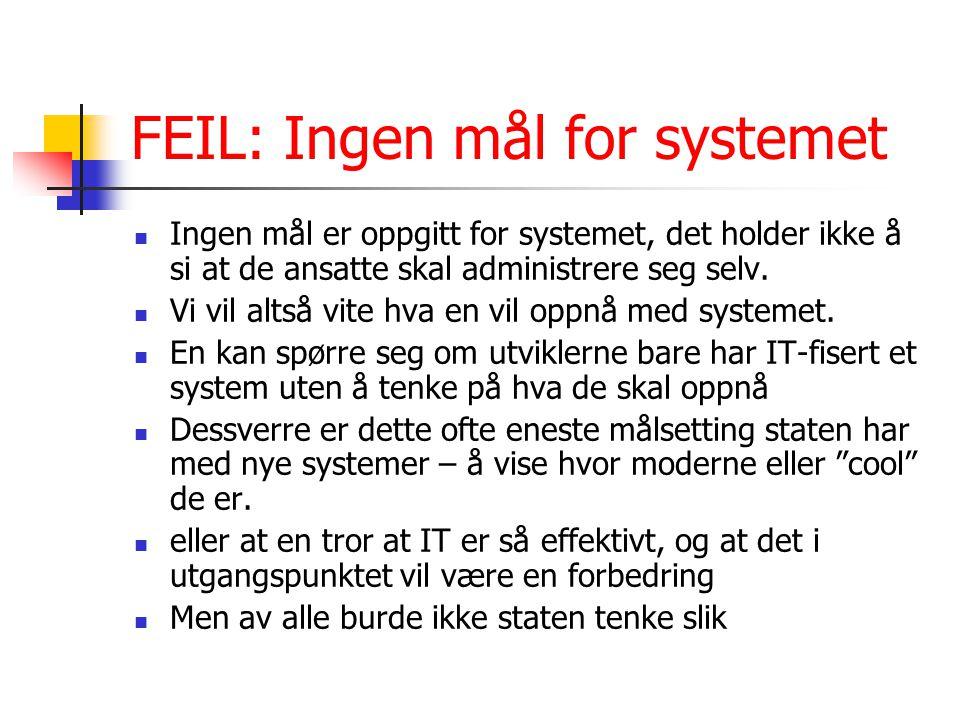 FEIL: Ingen mål for systemet Ingen mål er oppgitt for systemet, det holder ikke å si at de ansatte skal administrere seg selv. Vi vil altså vite hva e