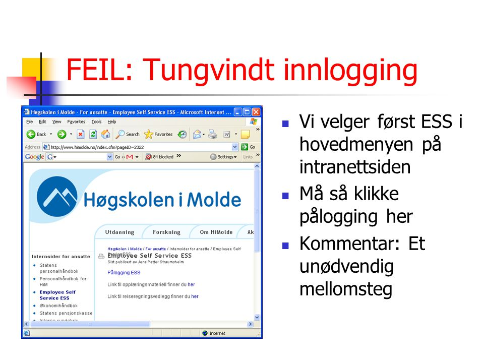 FEIL: Tungvindt innlogging Vi velger først ESS i hovedmenyen på intranettsiden Må så klikke pålogging her Kommentar: Et unødvendig mellomsteg