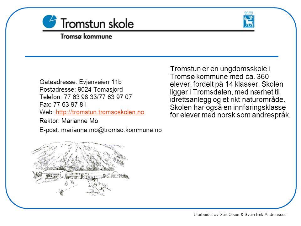 Gateadresse: Evjenveien 11b Postadresse: 9024 Tomasjord Telefon: 77 63 98 33/77 63 97 07 Fax: 77 63 97 81 Web: http://tromstun.tromsoskolen.nohttp://tromstun.tromsoskolen.no Rektor: Marianne Mo E-post: marianne.mo@tromso.kommune.no Tromstun er en ungdomsskole i Tromsø kommune med ca.