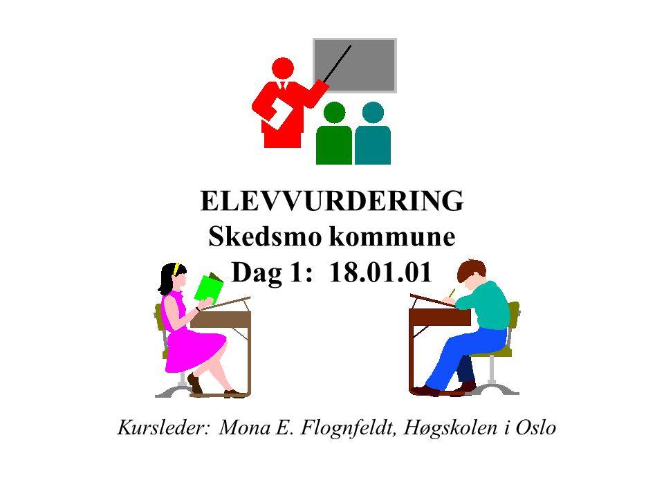 ELEVVURDERING Skedsmo kommune Dag 1: 18.01.01 Kursleder: Mona E. Flognfeldt, Høgskolen i Oslo