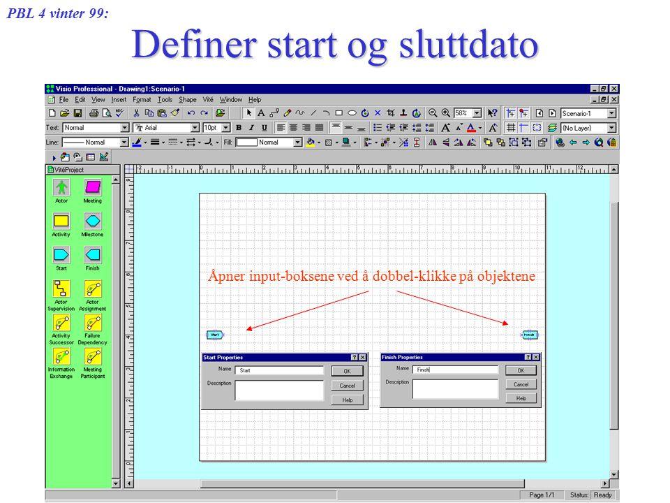 PBL 4 vinter 99: 25 februar 1999Tore Christiansen Definer start og sluttdato Åpner input-boksene ved å dobbel-klikke på objektene