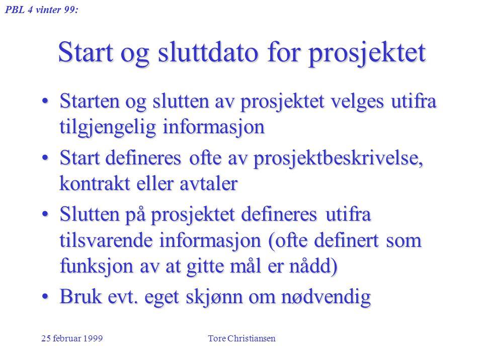 PBL 4 vinter 99: 25 februar 1999Tore Christiansen Start og sluttdato for prosjektet Starten og slutten av prosjektet velges utifra tilgjengelig inform
