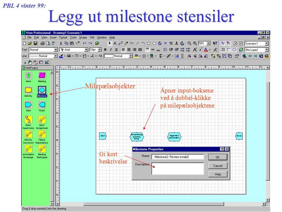 PBL 4 vinter 99: 25 februar 1999Tore Christiansen Legg ut milestone stensiler Milepælsobjekter Gi kort beskrivelse Åpner input-boksene ved å dobbel-klikke på milepælsobjektene