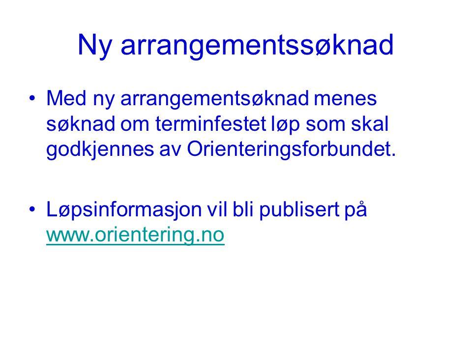 Ny arrangementssøknad Med ny arrangementsøknad menes søknad om terminfestet løp som skal godkjennes av Orienteringsforbundet.