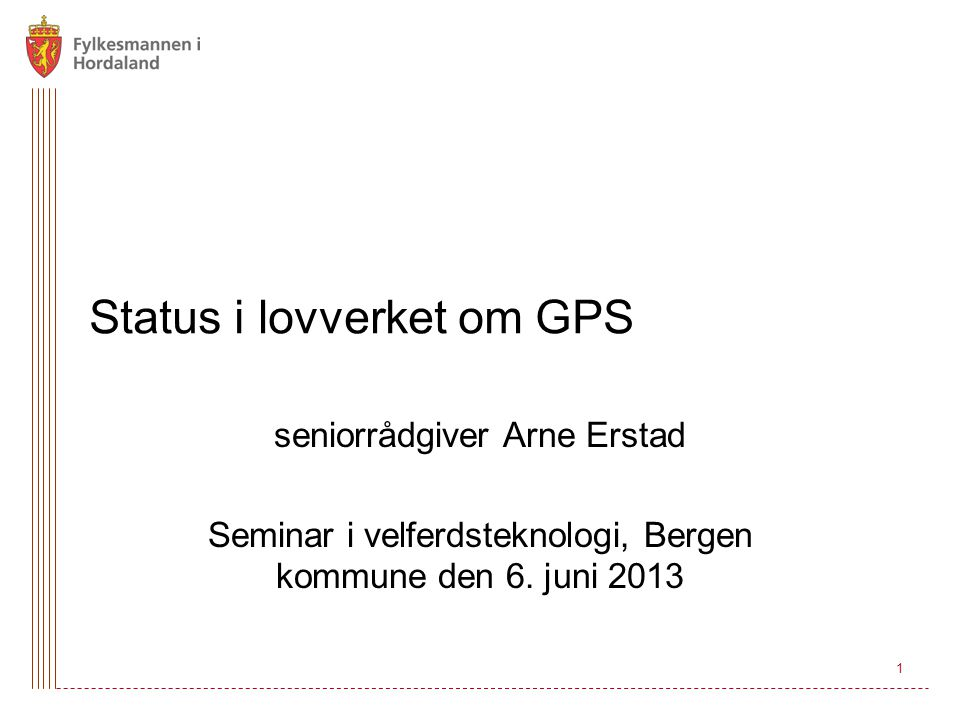 1 Status i lovverket om GPS seniorrådgiver Arne Erstad Seminar i velferdsteknologi, Bergen kommune den 6.