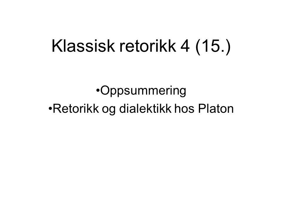 Klassisk retorikk 4 (15.) Oppsummering Retorikk og dialektikk hos Platon