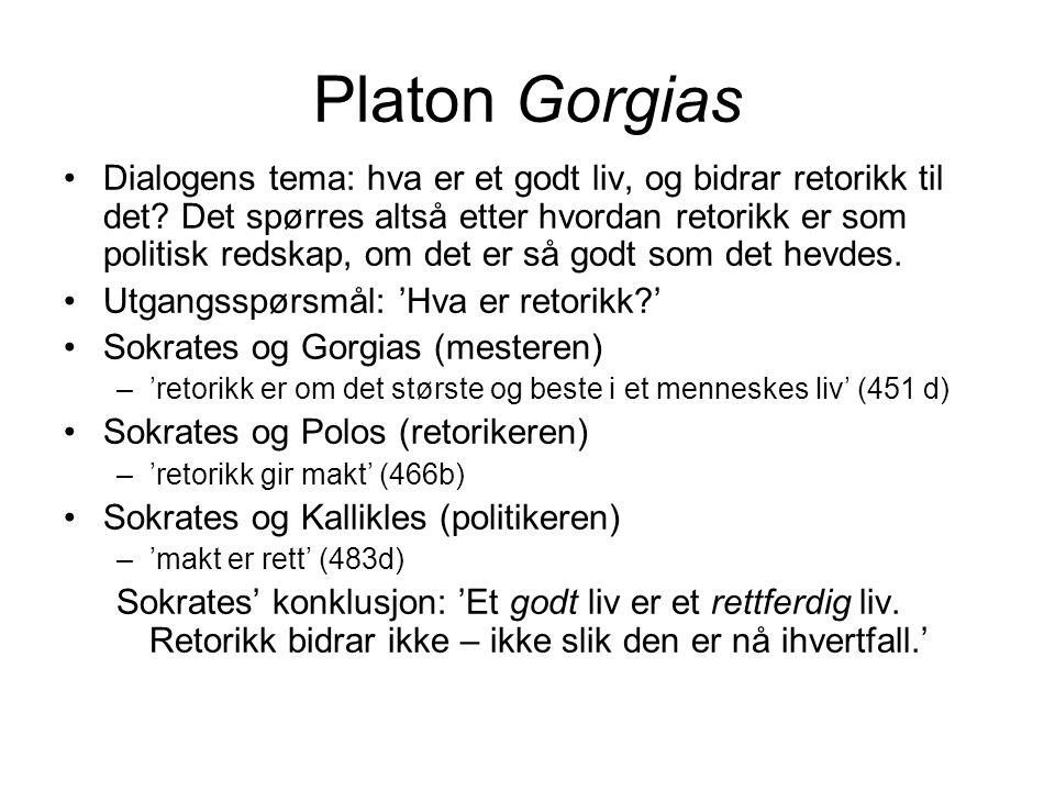 Platon Gorgias Dialogens tema: hva er et godt liv, og bidrar retorikk til det? Det spørres altså etter hvordan retorikk er som politisk redskap, om de