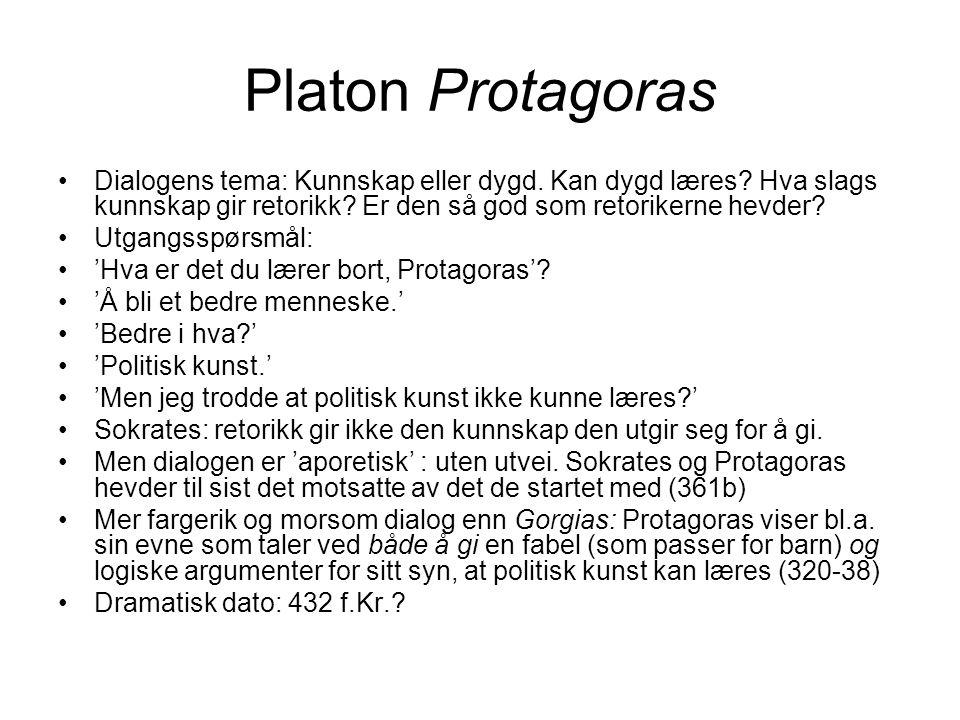 Platon Protagoras Dialogens tema: Kunnskap eller dygd. Kan dygd læres? Hva slags kunnskap gir retorikk? Er den så god som retorikerne hevder? Utgangss