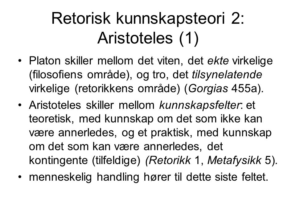 Retorisk kunnskapsteori 2: Aristoteles (1) Platon skiller mellom det viten, det ekte virkelige (filosofiens område), og tro, det tilsynelatende virkelige (retorikkens område) (Gorgias 455a).