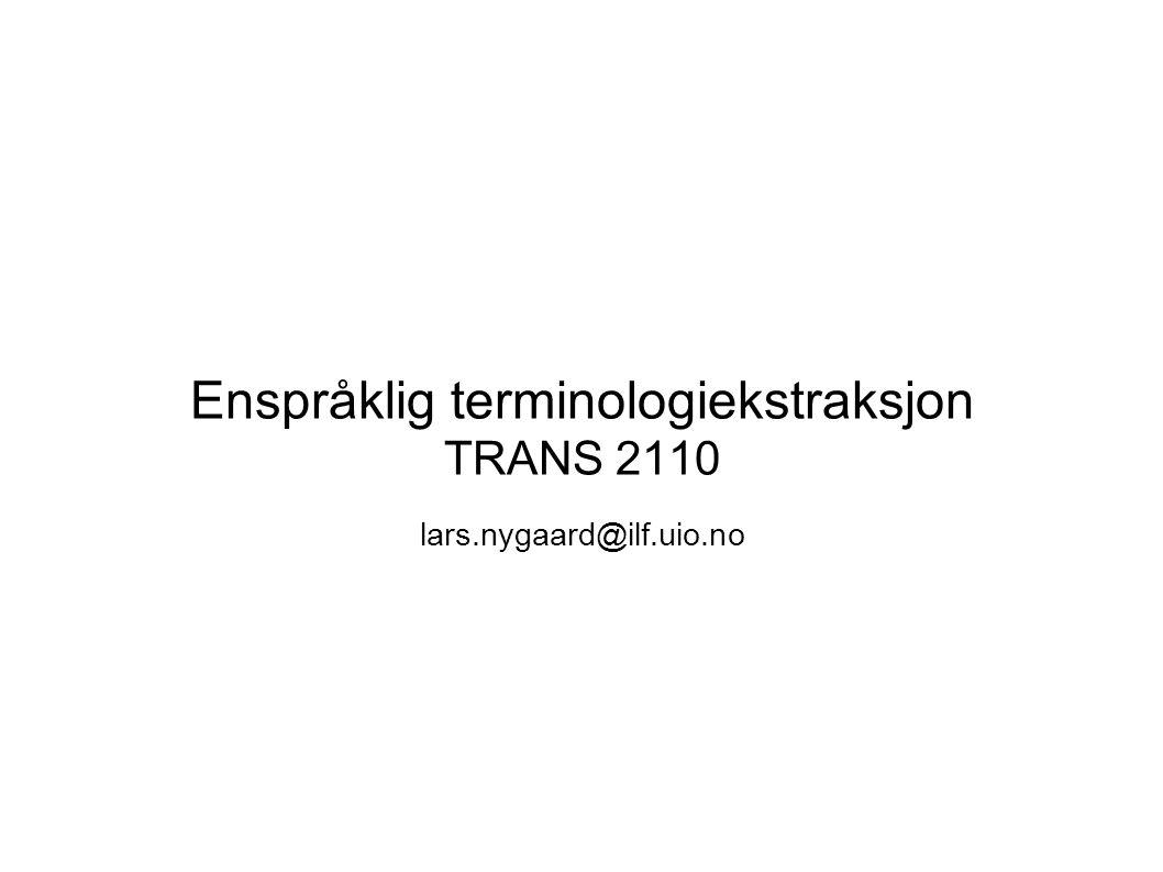 Enspråklig terminologiekstraksjon TRANS 2110 lars.nygaard@ilf.uio.no