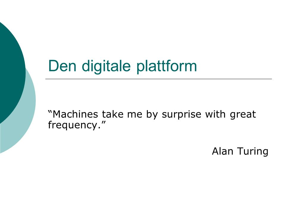Den digitale plattform Machines take me by surprise with great frequency. Alan Turing