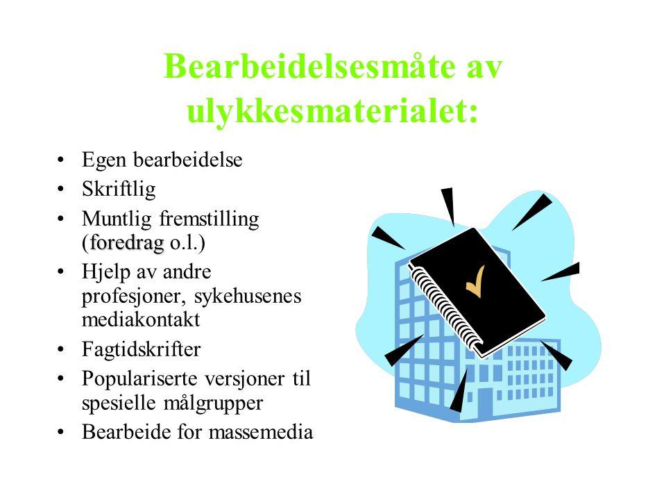 Bearbeidelsesmåte av ulykkesmaterialet: Egen bearbeidelse Skriftlig foredragMuntlig fremstilling (foredrag o.l.) Hjelp av andre profesjoner, sykehusen