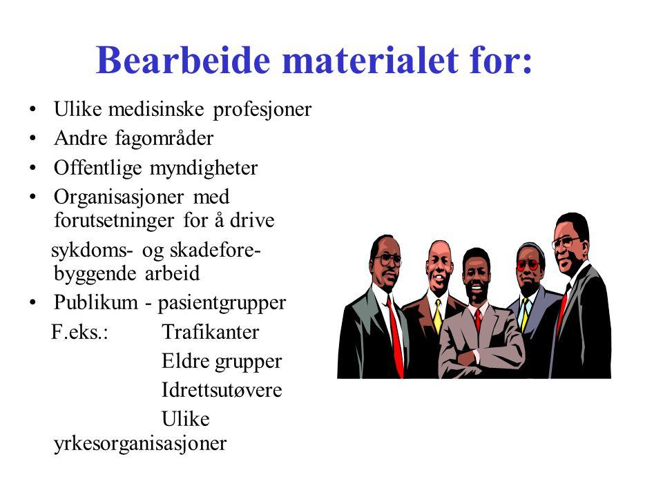 Bearbeide materialet for: Ulike medisinske profesjoner Andre fagområder Offentlige myndigheter Organisasjoner med forutsetninger for å drive sykdoms-