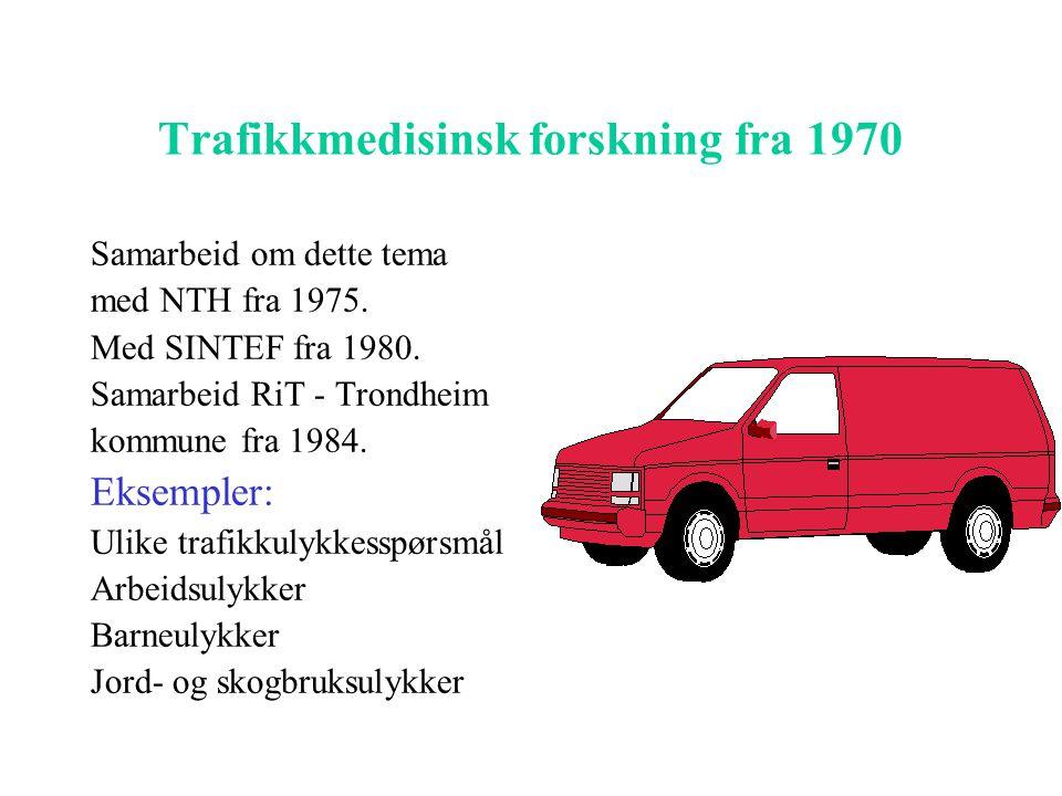 Trafikkmedisinsk forskning fra 1970 Samarbeid om dette tema med NTH fra 1975. Med SINTEF fra 1980. Samarbeid RiT - Trondheim kommune fra 1984. Eksempl