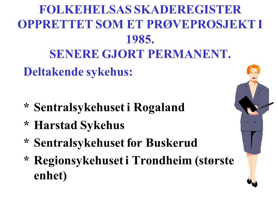 FOLKEHELSAS SKADEREGISTER OPPRETTET SOM ET PRØVEPROSJEKT I 1985. SENERE GJORT PERMANENT. Deltakende sykehus: *Sentralsykehuset i Rogaland *Harstad Syk