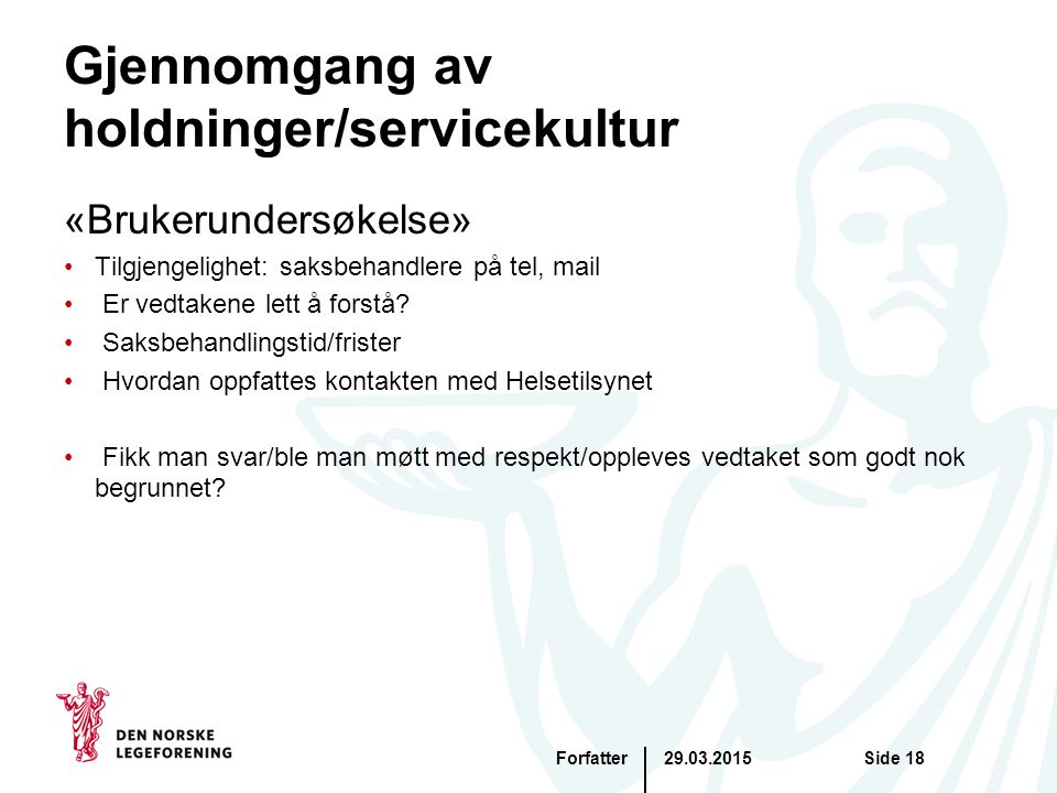 Gjennomgang av holdninger/servicekultur «Brukerundersøkelse» Tilgjengelighet: saksbehandlere på tel, mail Er vedtakene lett å forstå.