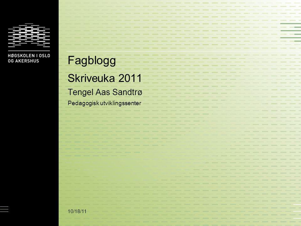 10/18/11 Fagblogg Skriveuka 2011 Tengel Aas Sandtrø Pedagogisk utviklingssenter