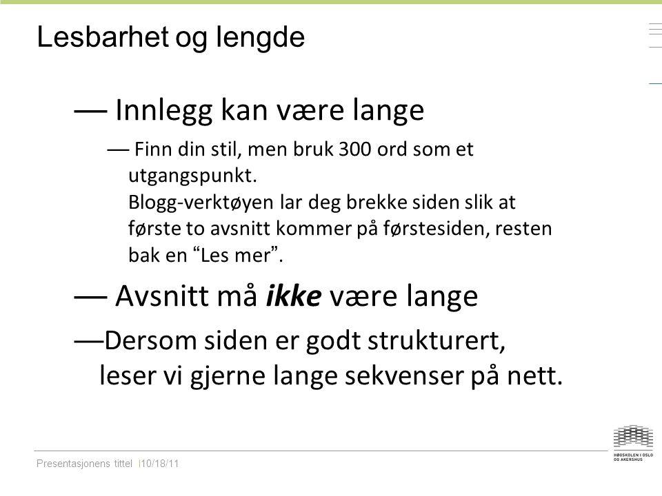 Presentasjonens tittel10/18/11 Lesbarhet og lengde — Innlegg kan være lange — Finn din stil, men bruk 300 ord som et utgangspunkt.