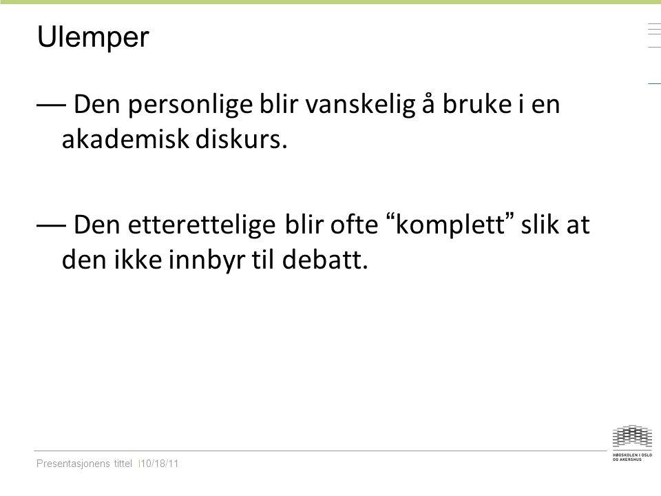 Presentasjonens tittel10/18/11 Ulemper — Den personlige blir vanskelig å bruke i en akademisk diskurs.