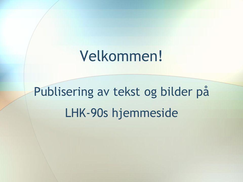 Velkommen! Publisering av tekst og bilder på LHK-90s hjemmeside