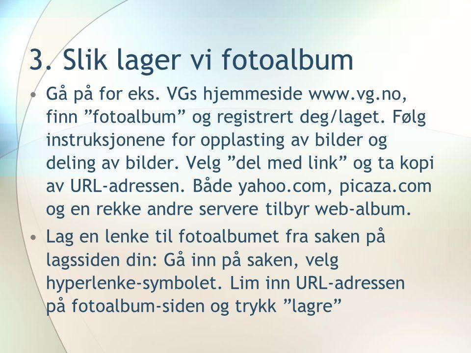 """3. Slik lager vi fotoalbum Gå på for eks. VGs hjemmeside www.vg.no, finn """"fotoalbum"""" og registrert deg/laget. Følg instruksjonene for opplasting av bi"""