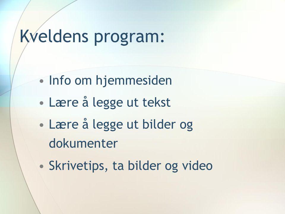 Kveldens program: Info om hjemmesiden Lære å legge ut tekst Lære å legge ut bilder og dokumenter Skrivetips, ta bilder og video