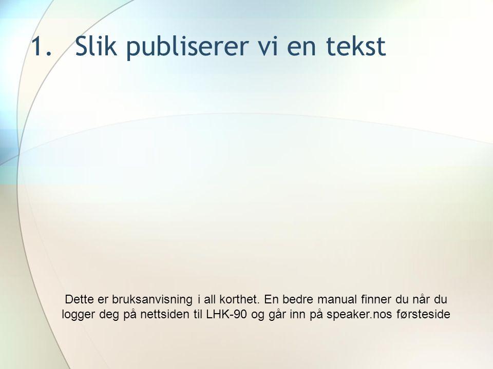 Gå inn på hjemmesiden www.lhk-90.no Finn verktøykassa i menyen til venstre Trykk nyheter Logg på som lagleder og trener Passord: 90trening Finn ditt lags side.