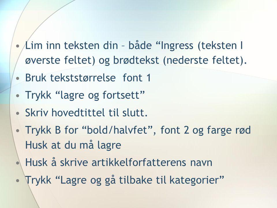 """Lim inn teksten din – både """"Ingress (teksten I øverste feltet) og brødtekst (nederste feltet). Bruk tekststørrelse font 1 Trykk """"lagre og fortsett"""" Sk"""
