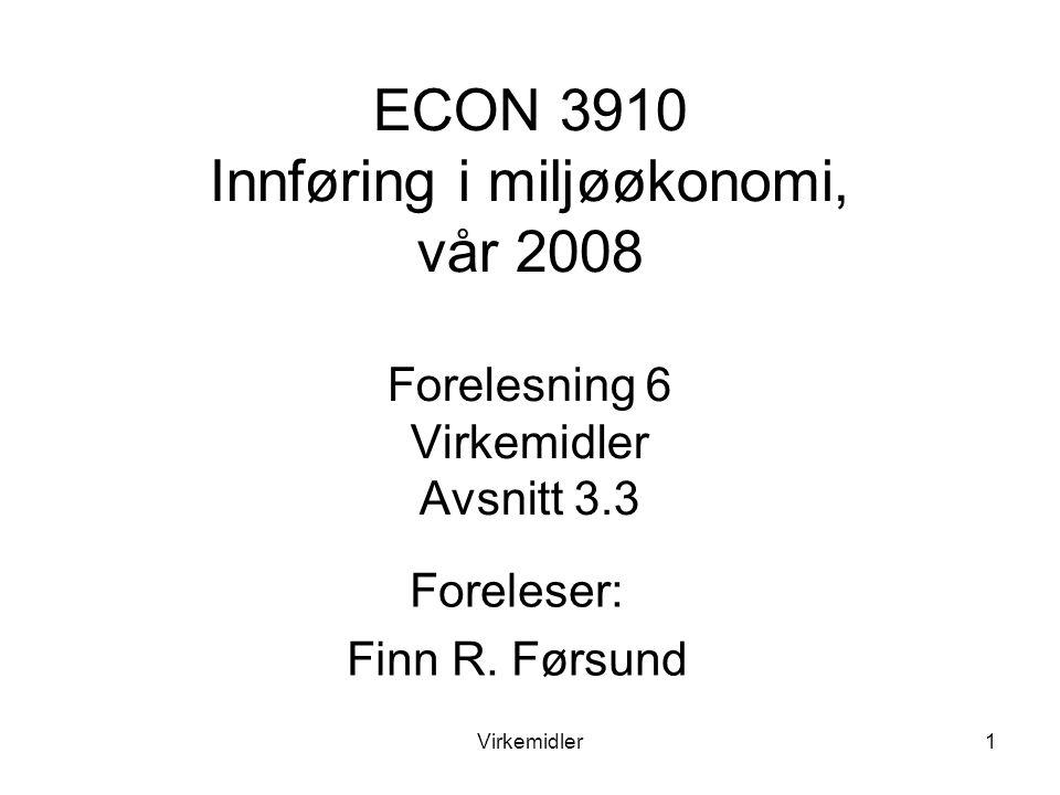 Virkemidler1 ECON 3910 Innføring i miljøøkonomi, vår 2008 Forelesning 6 Virkemidler Avsnitt 3.3 Foreleser: Finn R.