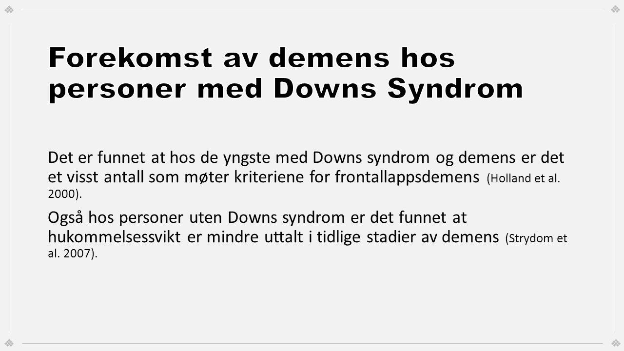 Det er funnet at hos de yngste med Downs syndrom og demens er det et visst antall som møter kriteriene for frontallappsdemens (Holland et al. 2000). O