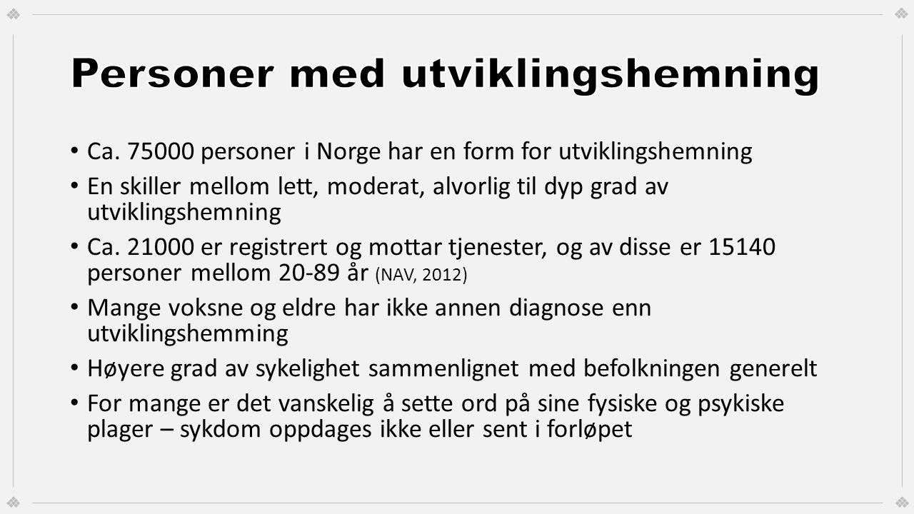 Ca. 75000 personer i Norge har en form for utviklingshemning En skiller mellom lett, moderat, alvorlig til dyp grad av utviklingshemning Ca. 21000 er