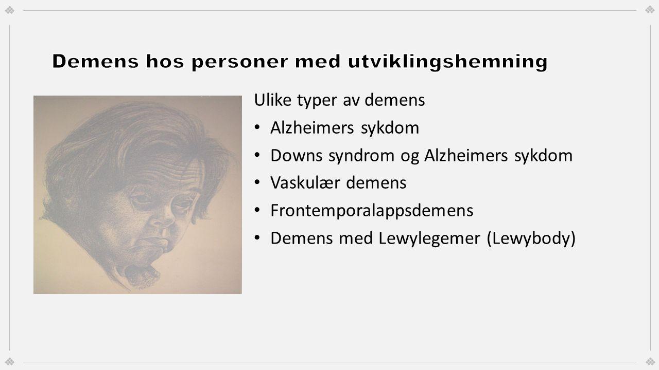 Ulike typer av demens Alzheimers sykdom Downs syndrom og Alzheimers sykdom Vaskulær demens Frontemporalappsdemens Demens med Lewylegemer (Lewybody)
