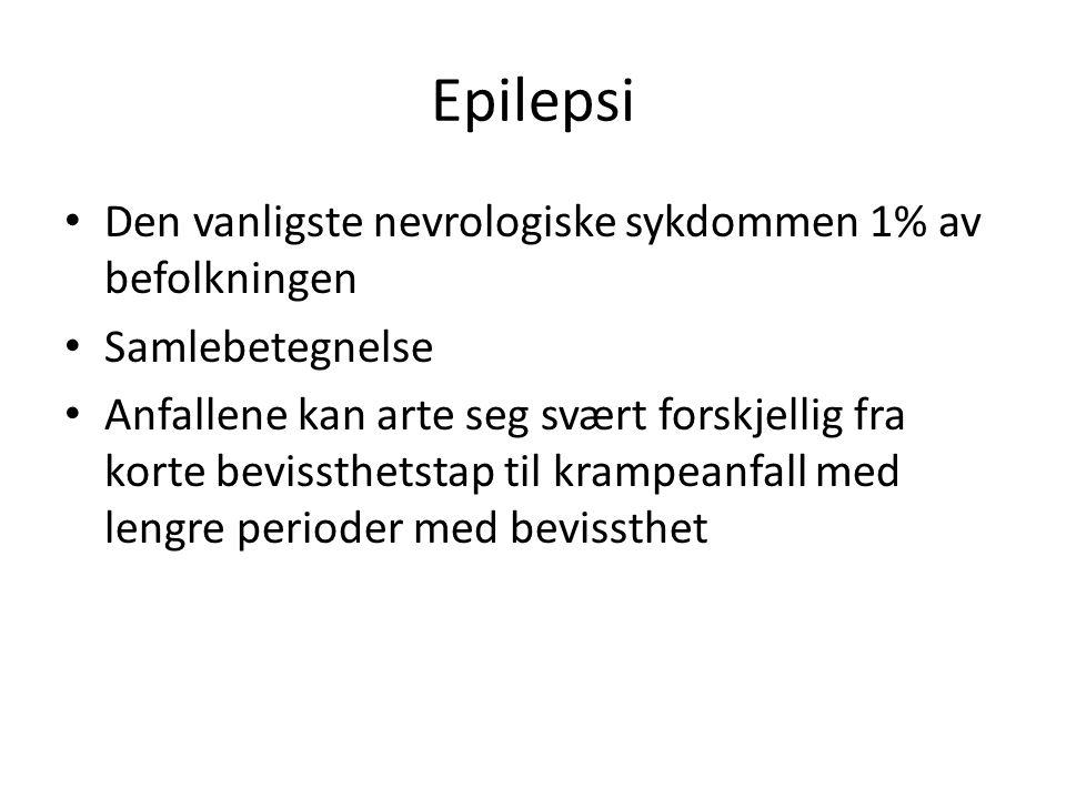 Epilepsi Den vanligste nevrologiske sykdommen 1% av befolkningen Samlebetegnelse Anfallene kan arte seg svært forskjellig fra korte bevissthetstap til