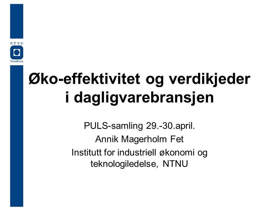 Øko-effektivitet og verdikjeder i dagligvarebransjen PULS-samling 29.-30.april.
